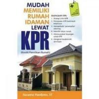 Mudah Memiliki Rumah Idaman Lewat KPR ( Kredit Pemilikan Rumah )