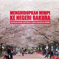 Menghidupkan Mimpi Ke Negeri Sakura: Antologi Kisah Inspiratif Sukses
