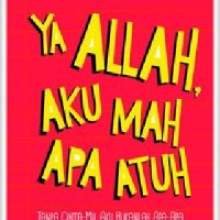 Ya Allah, Aku Mah Apa Atuh Tanpa Cinta-Mu, Aku Bukanlah Apa-Apa