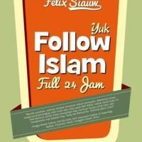 harga Ngaji Bareng Ustadz Felix Siauw : Yuk Follow Islam Full 24 Jam - See m Tokopedia.com