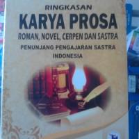 Ringkasan karya prosa - roman, novel, cerpen & sastra penunjang