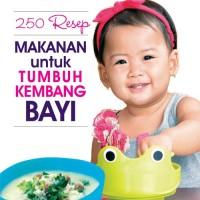 250 Resep Makanan Untuk Tumbuh Kembang Bayi oleh Tuti Soenardi