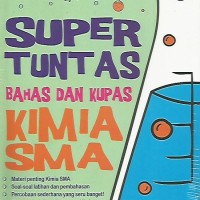 SUPER TUNTAS BAHAS DAN KUPAS KIMIA SMA