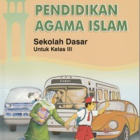 Buku BSE : Pend Agama Islam Untuk SD/MI Kelas 3, by : Nanang AA, dkk