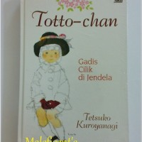 (Hard Cover) Totto Chan, Gadis Cilik di Jendela (Tetsuko Kuroyanagi)