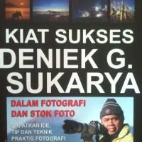 FOTOGRAFI - TIPS DAN TEKNIK PRAKTIS - KIAT SUKSES DENIEK G. SUKARYA
