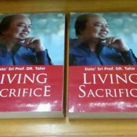 Living Sacrifice - Biografi Dato Sri Prof. DR. Tahir Berkualitas