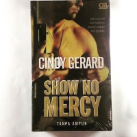 Novel : Show No Mercy ~ Tanpa Ampun ~ Cindy Gerard