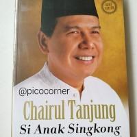 Chairul Tanjung Si Anak Singkong (Tjahja Gunawan Diredja) Biografi
