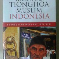 Identitas Tionghoa Muslim Indonesia Pergulatan Mencari Jati Diri
