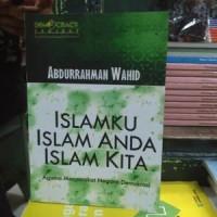 ISLAMKU ISLAM ANDA ISLAM KITA - Abdurrahman Wahid ( Gus Dur )