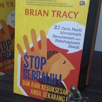 Stop Berdalih! Dan Raih Kesuksesan Anda Sekarang ! - Brian Tracy