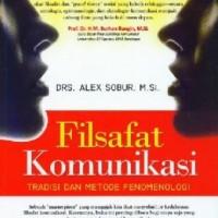 Filsafat Komunikasi Tradisi dan Metode Fenomenologi Oleh Alex Sob