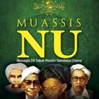 Muassis Nahdlatul Ulama: Manaqib 26 Tokoh Pendiri NU