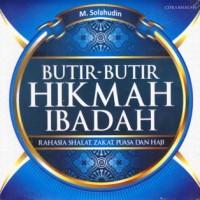 BUTIR-BUTIR HIKMAH IBADAH : RAHASIA SHALAT, ZAKAT, PUASA DAN HAJI