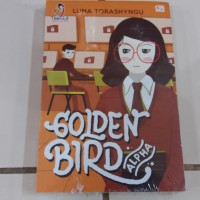Novel Teenlit: Golden Bird Alpha (Buku #1) - Luna Torashyngu