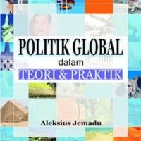 Politik Global dalam Teori & Praktik - Aleksius Jemadu