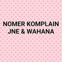 NOMER KOMPLAIN JNE & WAHANA