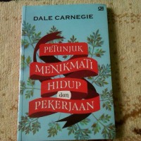 Petunjuk Menikmati Hidup dan Pekerjaan (CU Revisi)- Dale Carnegie
