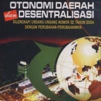 Otonomi Daerah Dan Desentralisasi: Dilengkapi Undang-Undang No 32 Tahu