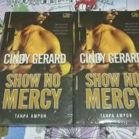 Novel Cindy Gerard - Show No Mercy (Tanpa Ampun)