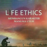 LIFE ETHICS, membangun karakter manusia utuh