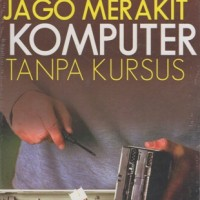 JAGO MERAKIT KOMPUTER TANPA KURSUS, WAHANA
