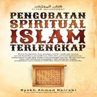 Pengobatan Spiritual Islam Terlengkap (Kitab Mujarobat)
