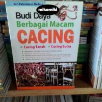 Budidaya Berbagai Macam Cacing (Cacing Tanah, Cacing Sutra) - M. Alex.
