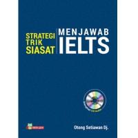 STRATEGI TRIK SIASAT MENJAWAB IELTS / Otong Setiawan