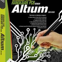 "Buku:""Menggambar Teknik Rangkaian PCB Dengan Altium (Edisi Revisi)"""