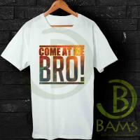 Kaos Cowok / Cewek - T Shirt - Kaos Galaxy Come at me bro quotes -AJ