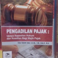 Pengadilan pajak : upaya kepastian hukum dan keadilan bagi wajib pajak