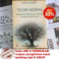 Teori Sosial : Masalah-Masalah Pokok Dalam Sosiologi - John Scott