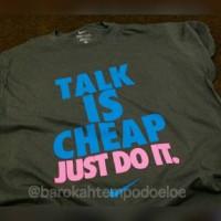 T-Shirt/Kaos Talk Is Cheap Just Do It.