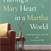 Having A Mary Heart In A Martha World (Joanna Weaver)
