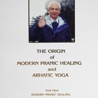 THE ORIGINS OF PRANIC HEALING & ARHATIC YOGA CHOA KOK SUI