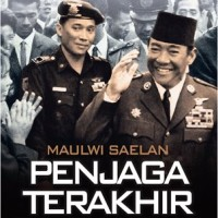 "Kompas ""Maulwi Saelan: Penjaga Terakhir Soekarno"""
