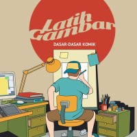 Latih Gambar: Dasar-Dasar Komik by Tytton Sishertanto & Widhyatmoko