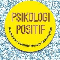 Psikologi Positif - Pendekatan Saintifik Menuju Kebahagiaan