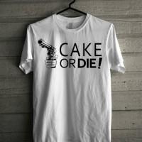Kaos Big Size - Cake or Die!