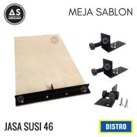 MEJA SABLON SUPER PRESISI 46 (JASA SUSI 46)