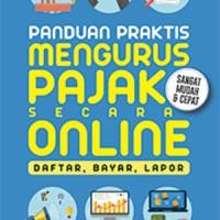 Panduan Praktis Mengurus Pajak secara Online: Daftar, Bayar, Lapor