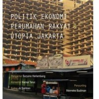 Politik Ekonomi Perumahan Rakyat & Utopia Jakarta