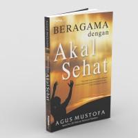 Beragama Dengan Akal Sehat - Agus Mustofa - Padma Press