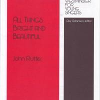 All Things Bright and Beautiful - John Rutter - 2 part