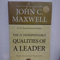 JOHN C.MAXWELL: THE 21 INDISPENSABLE QUALITIES OF A LEADER