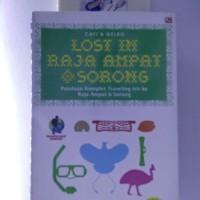Buku Wisata Travelling Lost In Raja Ampat & Sorong : Panduan Komplet