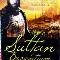 Sultan Byzantium: Novel Sejarah sang Kaisar Abadi