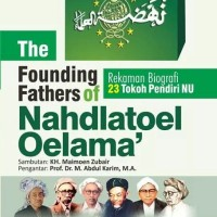 the founding fathers OF nahdatul ulama' rekaman biografi pendiri NU